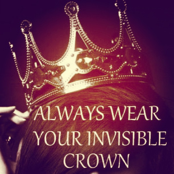 Always wear the crown...you are the ruler of your life
